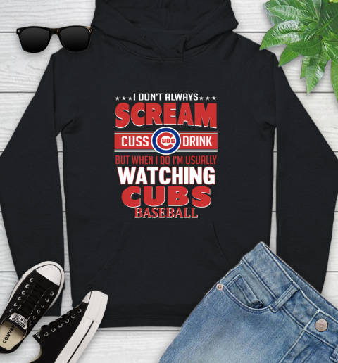 Chicago Cubs MLB I Scream Cuss Drink When I'm Watching My Team Youth Hoodie