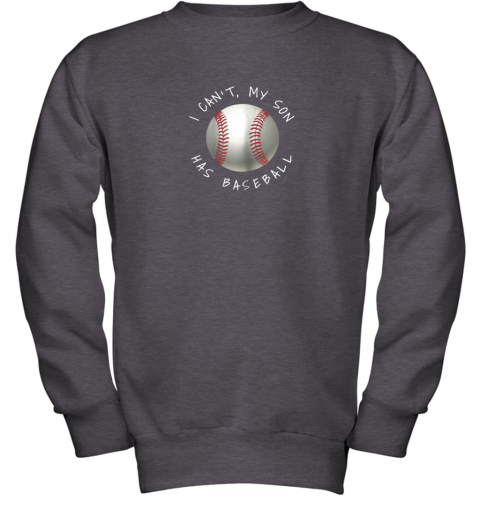 upmg i can39 t my son has baseball practice for moms dads youth sweatshirt 47 front dark heather