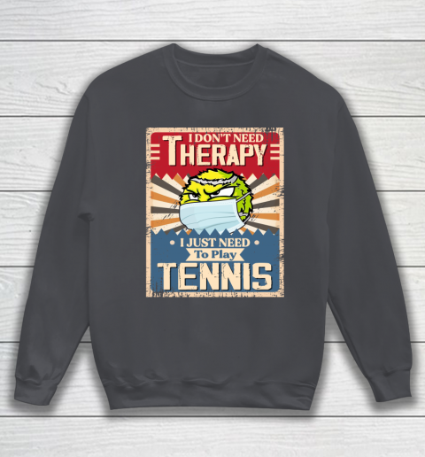 I Dont Need Therapy I Just Need To Play TENNIS Sweatshirt 4