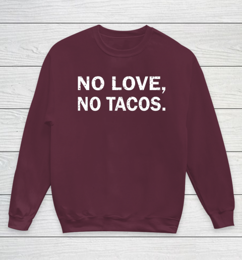 No Love, No Tacos La Carreta Mexican Grill Youth Sweatshirt 4