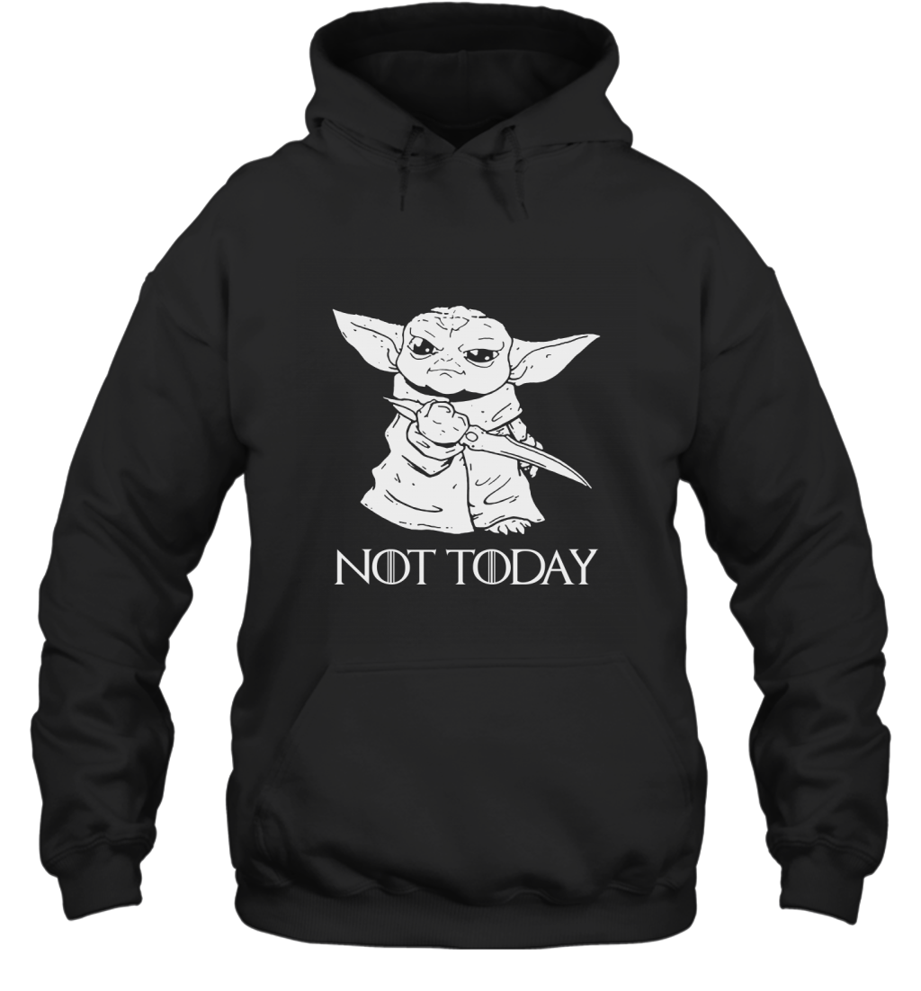 Not Today Game Of Thrones Star Wars Baby Yoda Hoodie