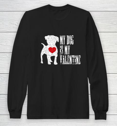 My Dog Is My Valentine T Shirt Single Love Life Gift Long Sleeve T-Shirt