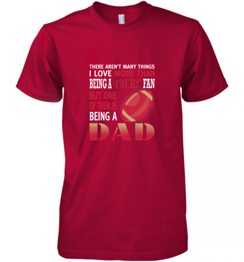 idh7 i love more than being a 49ers fan being a dad football premium guys tee 5 front red