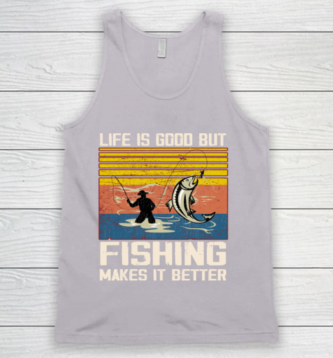 Life is good but Fishing makes it better Tank Top 3