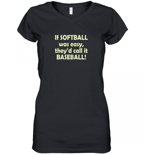 If Softball Was Easy They'd Call It Baseball Funny Women's V-Neck T-Shirt