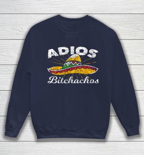 Adios Bitchachos Sombrero Fiesta Mexico Funny Cinco De Mayo Sweatshirt 2