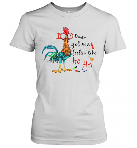 100 Days Got Me Like Hei Hei Women's T-Shirt