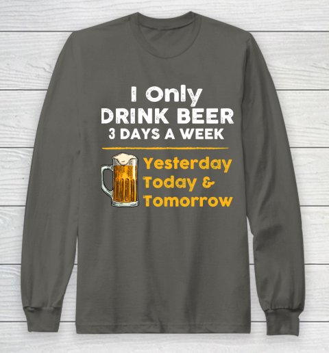 Beer Lover Funny Shirt I Only Drink Beer 3 Days A Week Long Sleeve T-Shirt 5