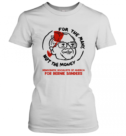 For The Many Not For The Money Democratic Bernie Sanders Women's T-Shirt