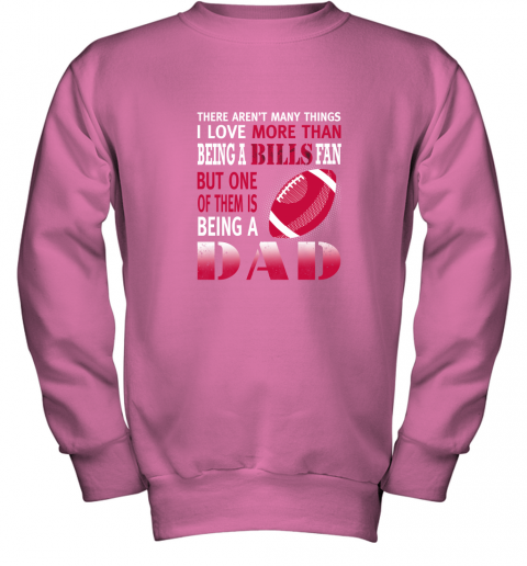 u0pa i love more than being a bills fan being a dad football youth sweatshirt 47 front safety pink