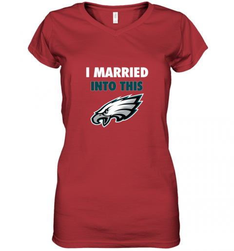 ypbs i married into this philadelphia eagles football nfl women v neck t shirt 39 front red