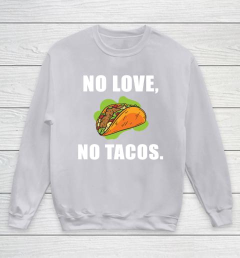 No Love No Tacos Shirt Youth Sweatshirt 3