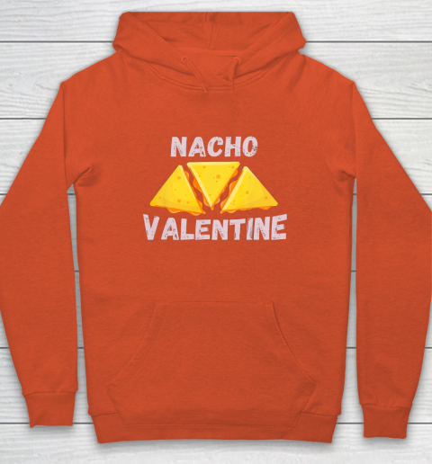 Nacho Valentine Funny Mexican Food Love Valentine s Day Gift Hoodie 3