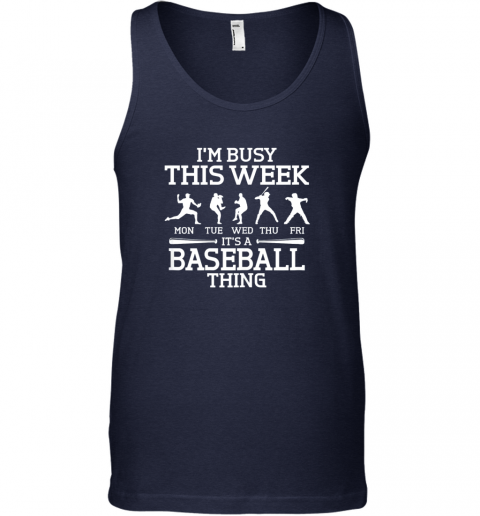 2r3i it39 s baseball thing player i39 m busy this week shirt unisex tank 17 front navy