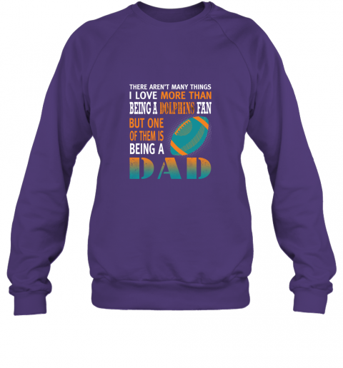 n3xq i love more than being a dolphins fan being a dad football sweatshirt 35 front purple