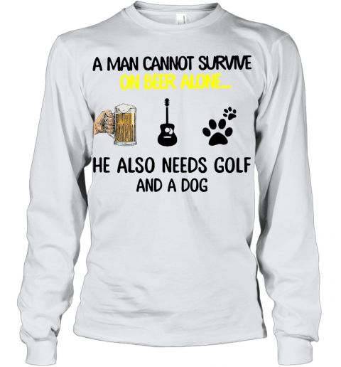 A Man Cannot Survive On Beer Alone He Also Needs Guitar And A Dog Youth Long Sleeve