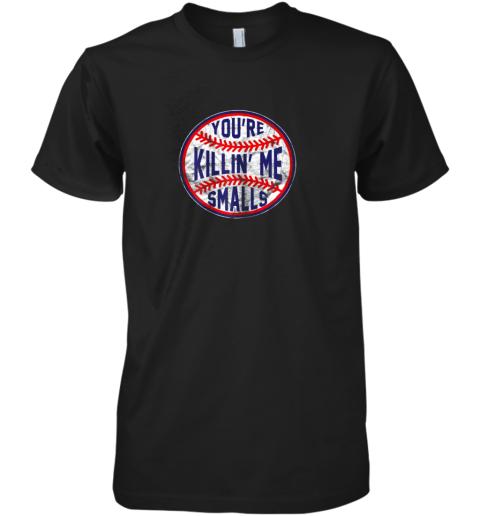 You're Killin Me Smalls Funny Designer Baseball Premium Men's T-Shirt