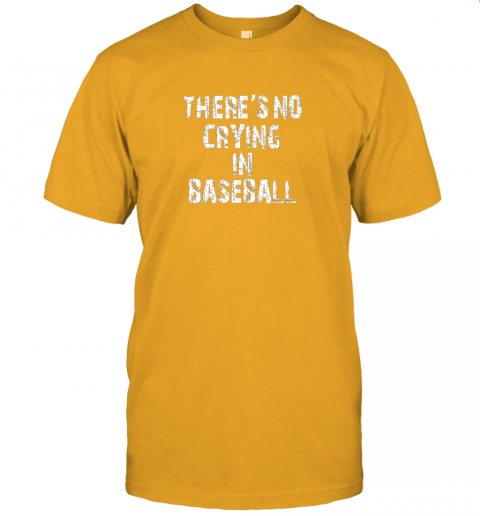 ue47 there39 s no crying in baseball jersey t shirt 60 front gold