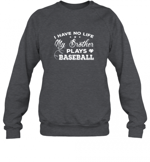 vxqp i have no life my brother plays baseball shirt sister gift sweatshirt 35 front dark heather
