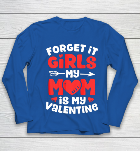 Forget It Girls My Mom Is My Valentine Valentines Day Youth Long Sleeve 7