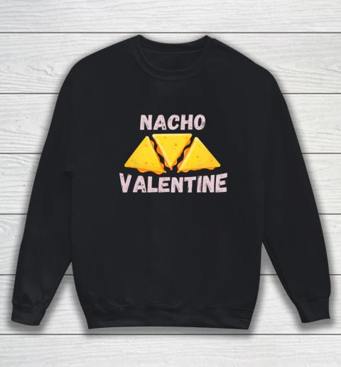Nacho Valentine Funny Mexican Food Love Valentine s Day Gift Sweatshirt