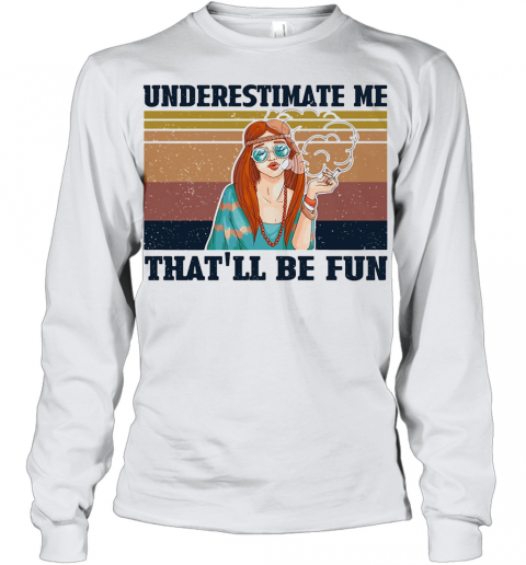 Underestimate Me That'Ll Be Fun Hippie Girl Vintage Youth Long Sleeve