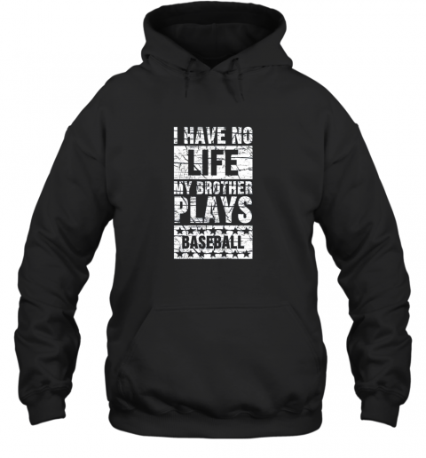 I Have No Life My Brother Plays Baseball Funny Sister Hoodie
