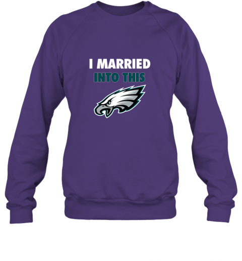 turq i married into this philadelphia eagles football nfl sweatshirt 35 front purple