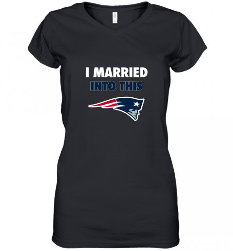 I Married Into This New England Patriots Football NFL Women's V-Neck T-Shirt