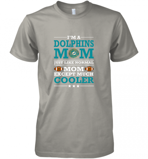 n68o i39 m a dolphins mom just like normal mom except cooler nfl premium guys tee 5 front light grey
