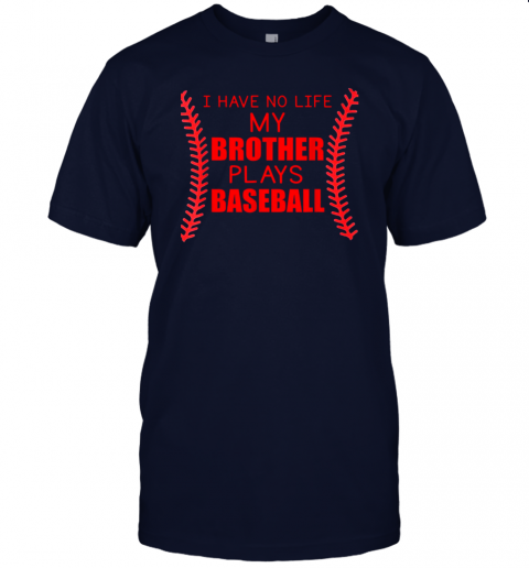 6mdf i have no life my brother plays baseball jersey t shirt 60 front navy