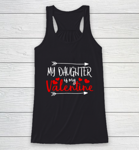 My Daughter is My Valentine Mommy Daddy Valentines Day Gift Racerback Tank