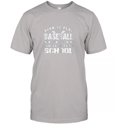 2umz born to play baseball forced to go to school jersey t shirt 60 front ash