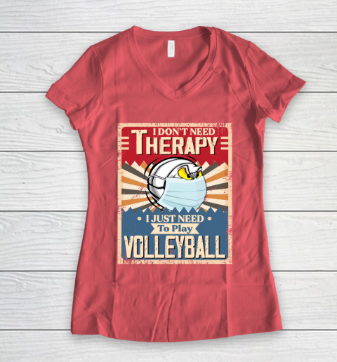 I Dont Need Therapy I Just Need To Play VOLLEYBALL Women's V-Neck T-Shirt 4