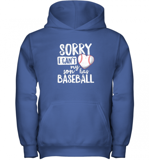 lzmy sorry i cant my son has baseball shirt funny mom dad youth hoodie 43 front royal