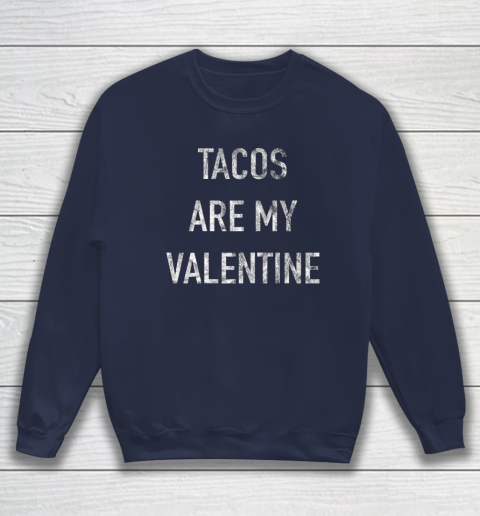 Tacos Are My Valentine t shirt Funny Sweatshirt 2