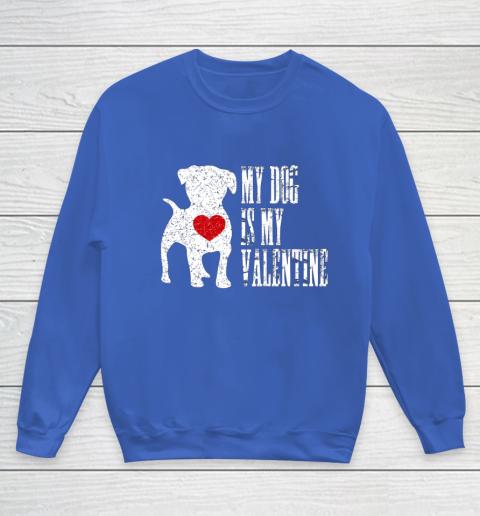 My Dog Is My Valentine T Shirt Single Love Life Gift Youth Sweatshirt 6
