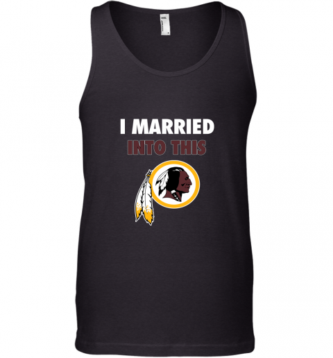I Married Into This Washington Redskins Football NFL Tank Top