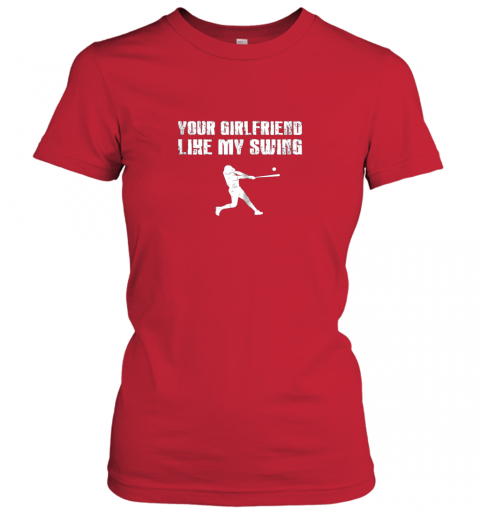 q5tm baseball your girlfriend likes my swing ladies t shirt 20 front red
