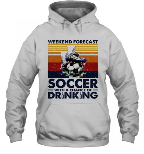 Weekend Forecast Soccer With A Chance Of Drinking Hoodie