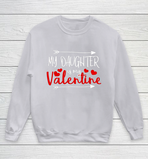 My Daughter is My Valentine Mommy Daddy Valentines Day Gift Youth Sweatshirt 3