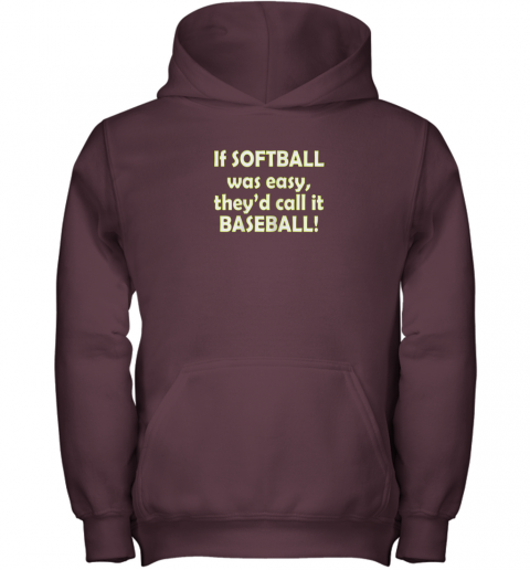 lwfm if softball was easy they39 d call it baseball funny youth hoodie 43 front maroon