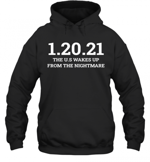 012021 The Us Wakes Up From The Nightmare Anti Trump Hoodie