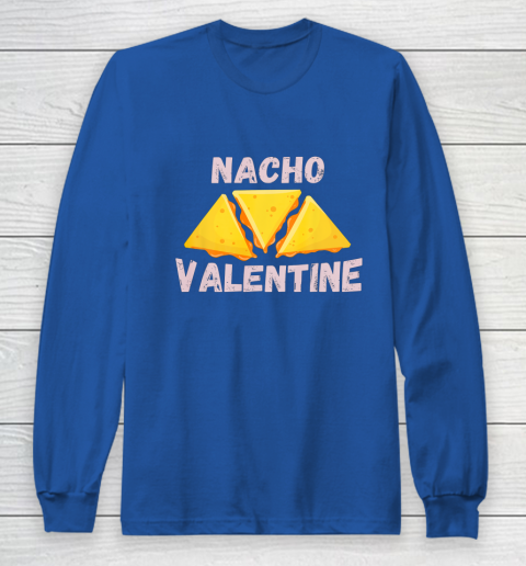 Nacho Valentine Funny Mexican Food Love Valentine s Day Gift Long Sleeve T-Shirt 6