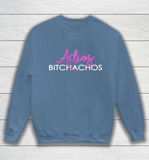 Adios Bitchachos Shirt Cinco De Mayo Sweatshirt 6