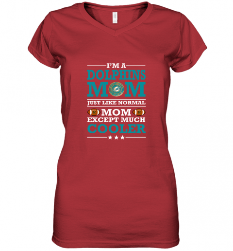u1px i39 m a dolphins mom just like normal mom except cooler nfl women v neck t shirt 39 front red