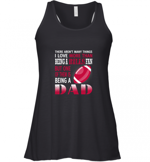 I Love More Than Being A Bills Fan Being A Dad Football Racerback Tank