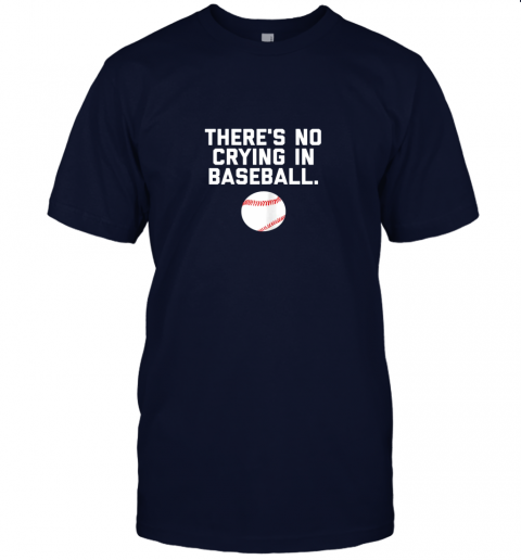 l424 there39 s no crying in baseball funny baseball sayings jersey t shirt 60 front navy