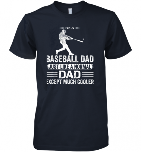 ivdq mens i39 m a baseball dad like a normal dad just much cooler premium guys tee 5 front midnight navy