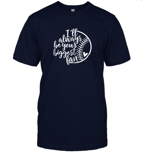owuk i39 ll always be your biggest baseball fan shirt baseball love jersey t shirt 60 front navy